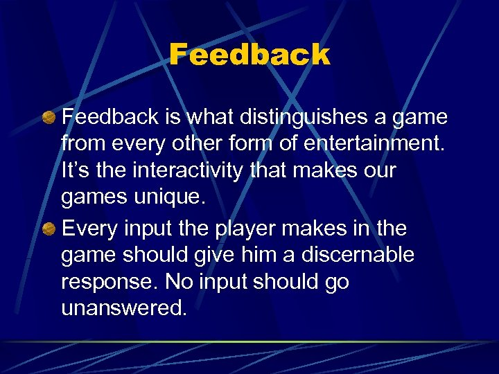 Feedback is what distinguishes a game from every other form of entertainment. It's the