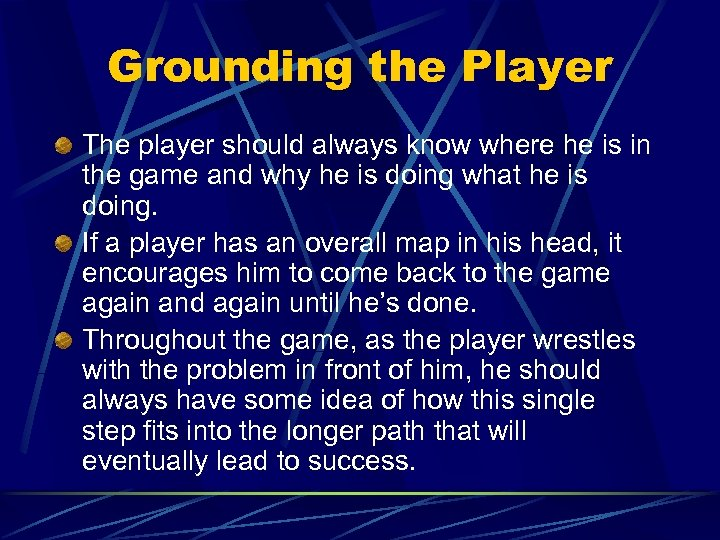 Grounding the Player The player should always know where he is in the game
