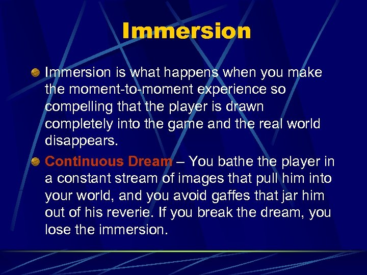 Immersion is what happens when you make the moment-to-moment experience so compelling that the