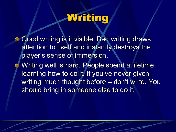 Writing Good writing is invisible. Bad writing draws attention to itself and instantly destroys