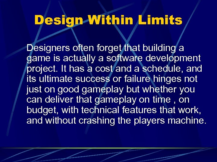 Design Within Limits Designers often forget that building a game is actually a software
