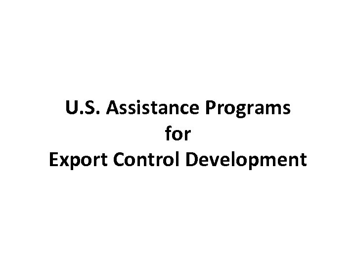 U. S. Assistance Programs for Export Control Development