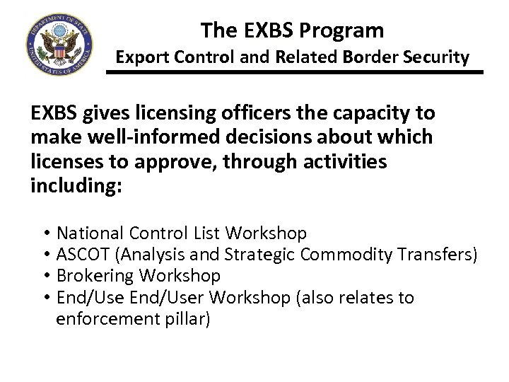 The EXBS Program Export Control and Related Border Security EXBS gives licensing officers the