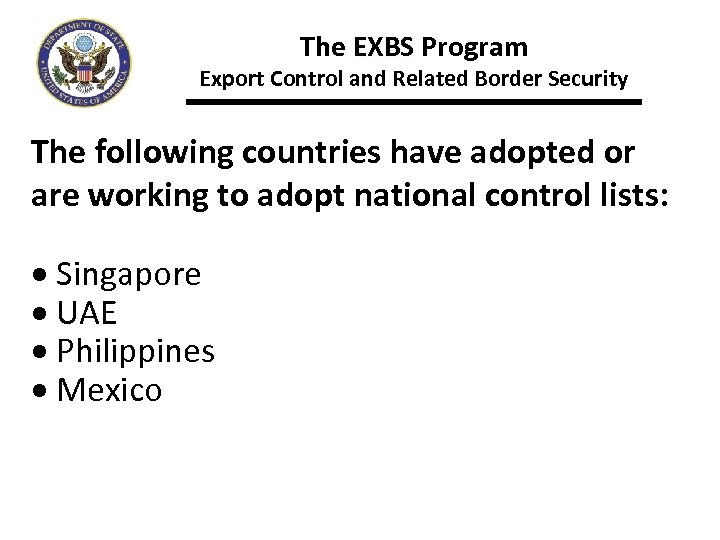 The EXBS Program Export Control and Related Border Security The following countries have adopted