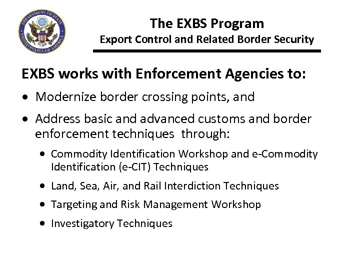 The EXBS Program Export Control and Related Border Security EXBS works with Enforcement Agencies