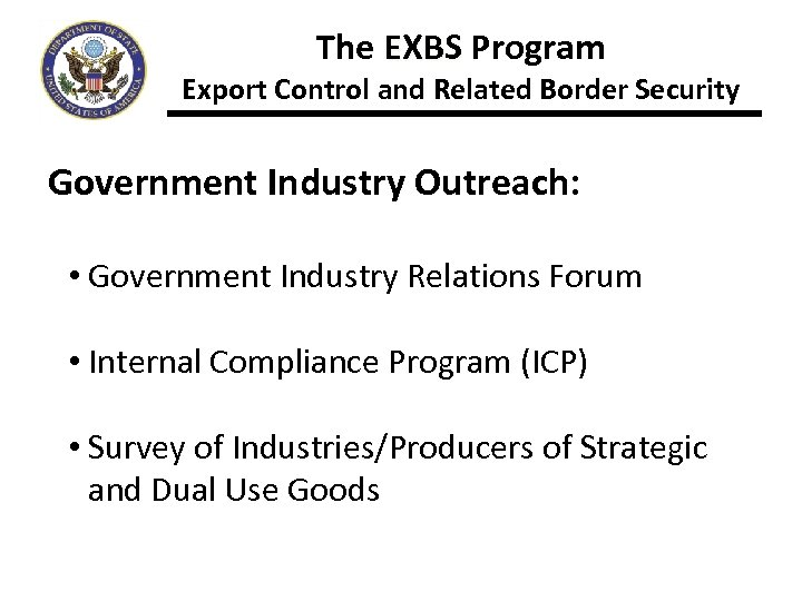 The EXBS Program Export Control and Related Border Security Government Industry Outreach: • Government