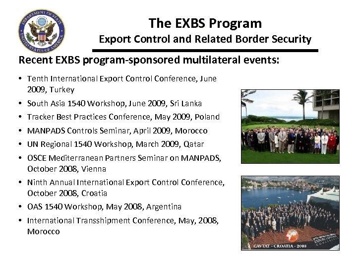 The EXBS Program Export Control and Related Border Security Recent EXBS program-sponsored multilateral events: