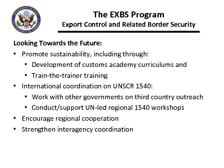 The EXBS Program Export Control and Related Border Security Looking Towards the Future: •