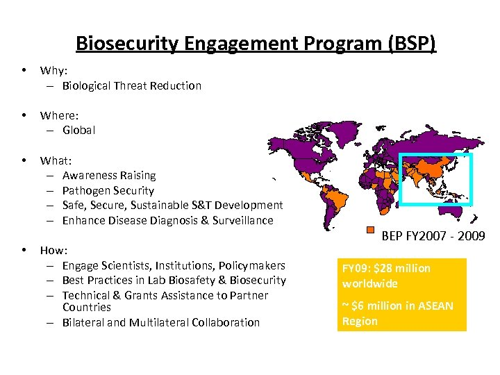 Biosecurity Engagement Program (BSP) • Why: – Biological Threat Reduction • Where: – Global