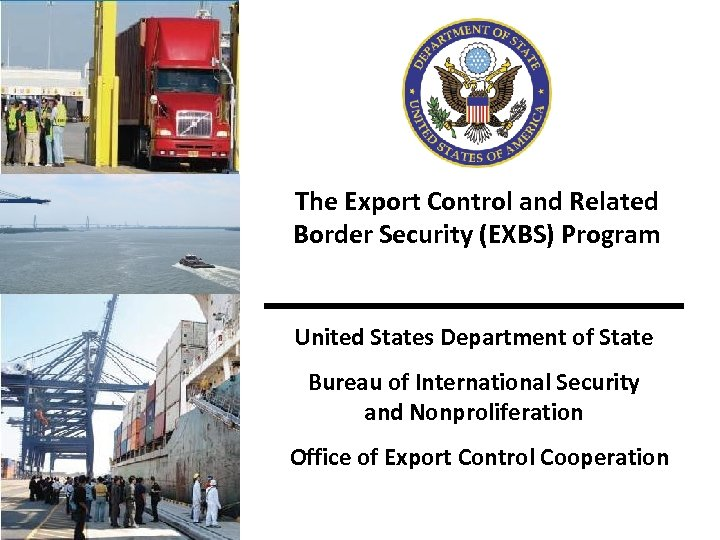 The Export Control and Related Border Security (EXBS) Program United States Department of State