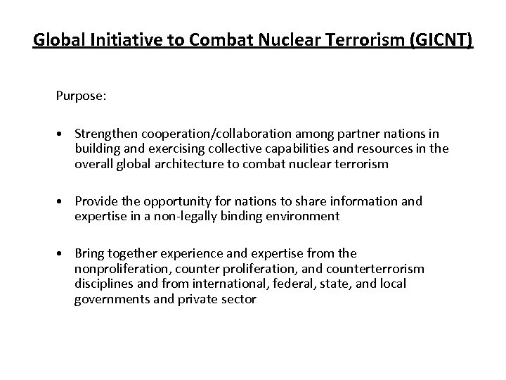 Global Initiative to Combat Nuclear Terrorism (GICNT) Purpose: • Strengthen cooperation/collaboration among partner nations