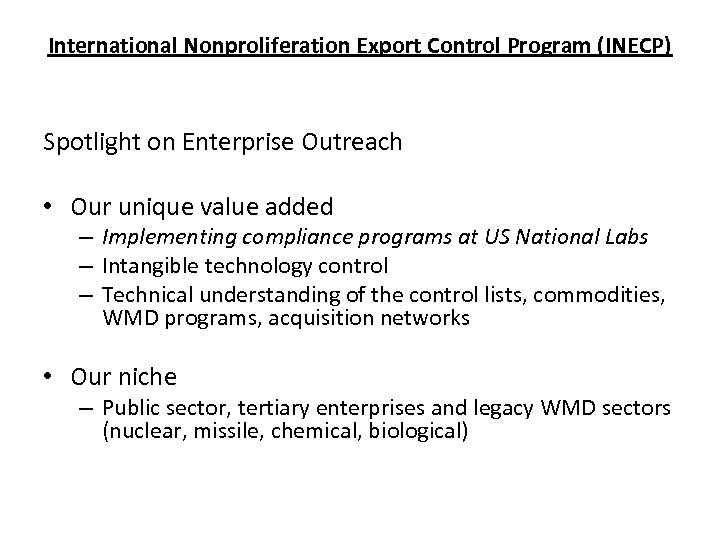 International Nonproliferation Export Control Program (INECP) Spotlight on Enterprise Outreach • Our unique value