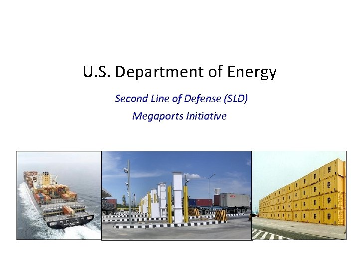 U. S. Department of Energy Second Line of Defense (SLD) Megaports Initiative