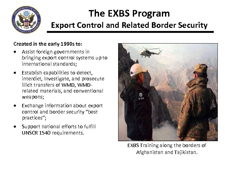 The EXBS Program Export Control and Related Border Security Created in the early 1990