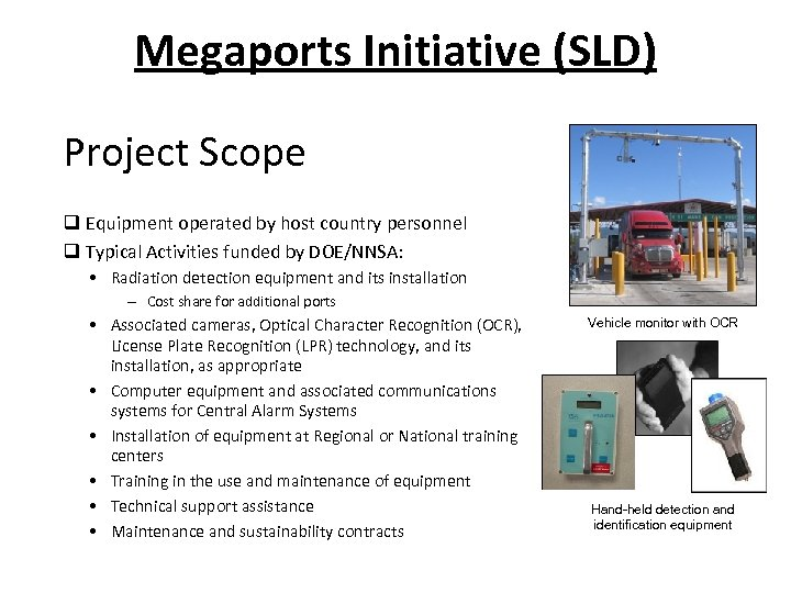 Megaports Initiative (SLD) Project Scope q Equipment operated by host country personnel q Typical