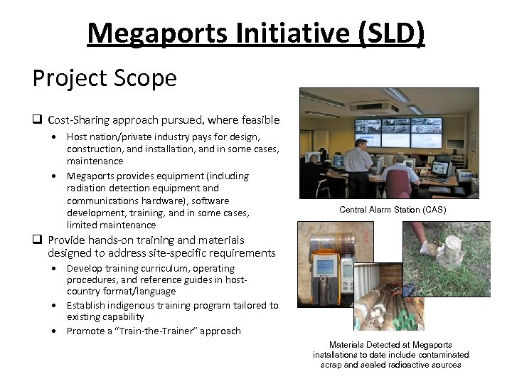 Megaports Initiative (SLD) Project Scope q Cost-Sharing approach pursued, where feasible • Host nation/private