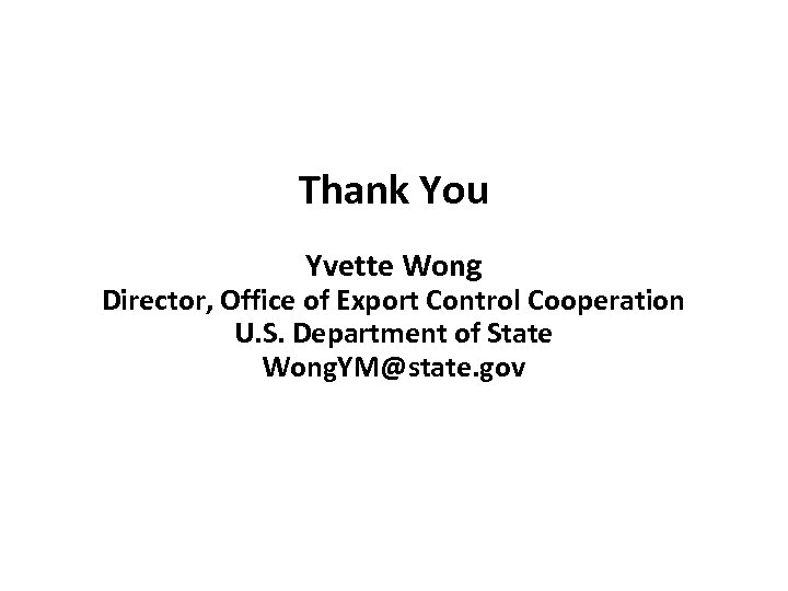 Thank You Yvette Wong Director, Office of Export Control Cooperation U. S. Department of