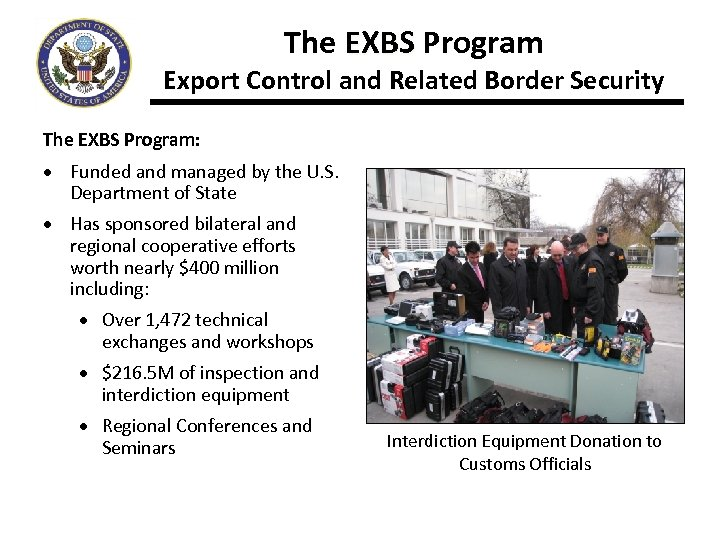 The EXBS Program Export Control and Related Border Security The EXBS Program: · Funded
