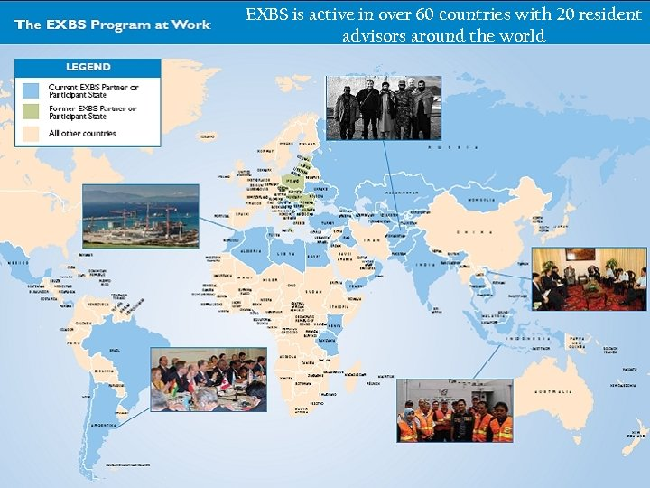 EXBS is active in over 60 countries with 20 resident EXBS IS ACTIVE IN