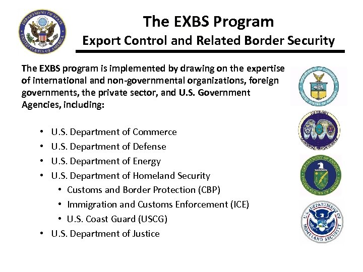 The EXBS Program Export Control and Related Border Security The EXBS program is implemented