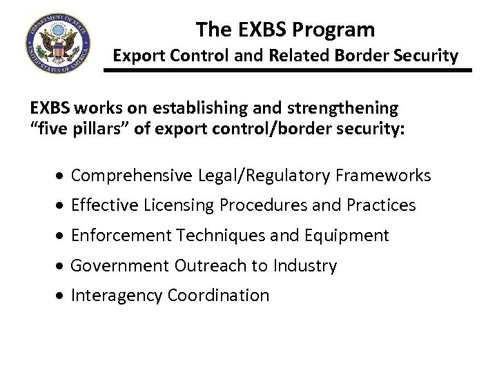 The EXBS Program Export Control and Related Border Security EXBS works on establishing and