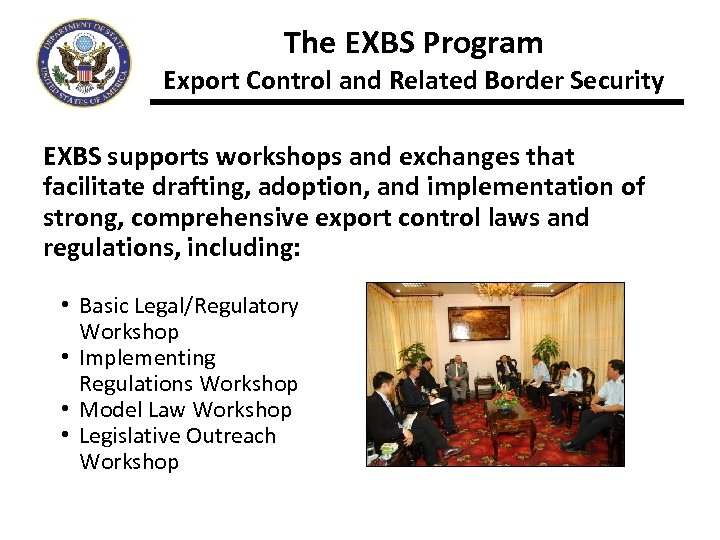 The EXBS Program Export Control and Related Border Security EXBS supports workshops and exchanges