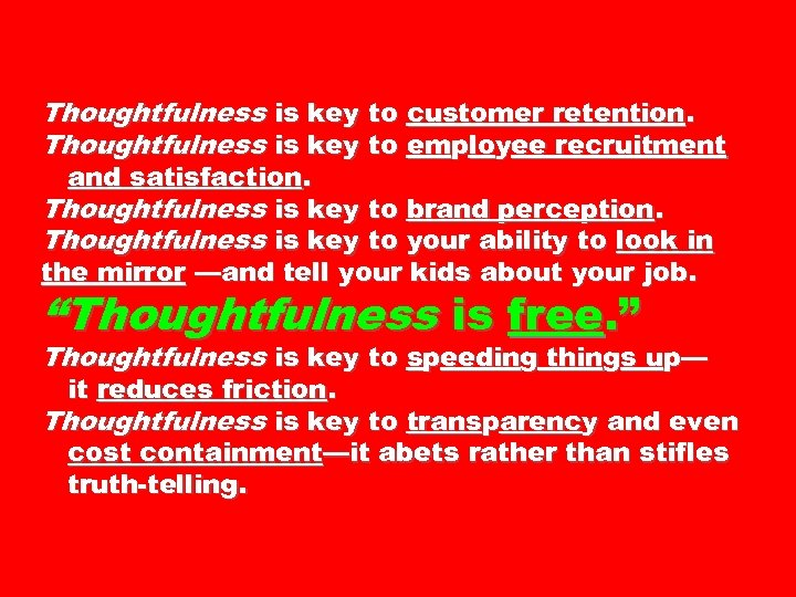 Thoughtfulness is key to customer retention. Thoughtfulness is key to employee recruitment and satisfaction.