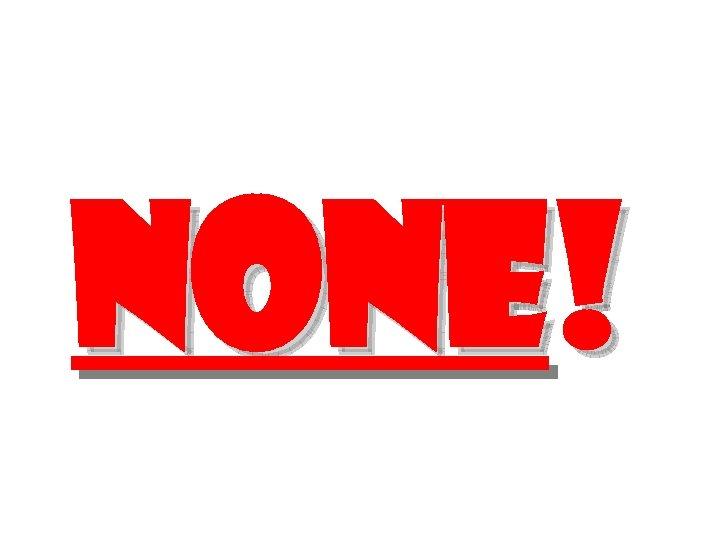 none!