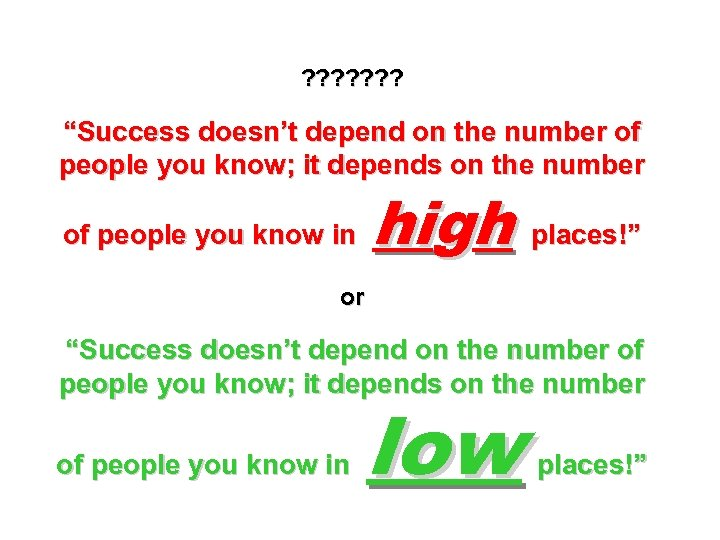 "? ? ? ? ""Success doesn't depend on the number of people you know;"