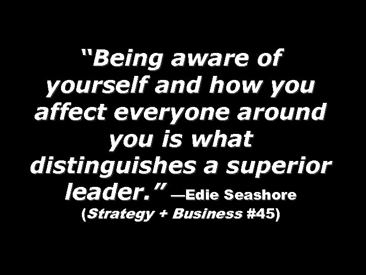 """Being aware of yourself and how you affect everyone around you is what distinguishes"
