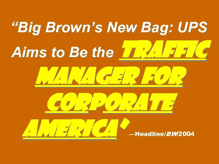 """Big Brown's New Bag: UPS Traffic Manager for Corporate America"" Aims to Be the"