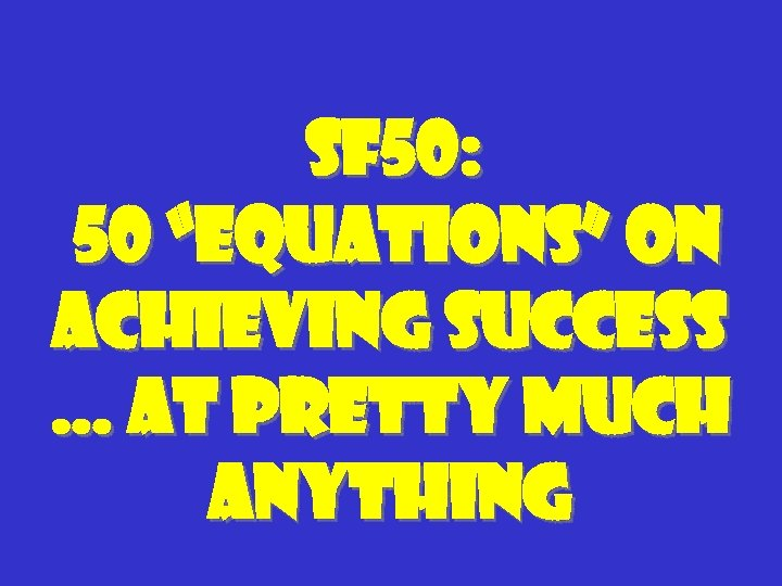 "SF 50: 50 ""Equations"" on achieving success … at pretty much anything"