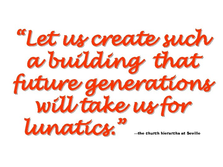 """Let us create such a building that future generations will take us for lunatics."