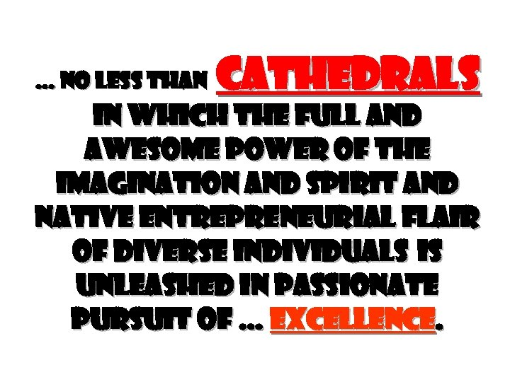 … no less than Cathedrals in which the full and awesome power of the