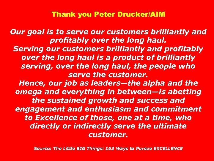 Thank you Peter Drucker/AIM Our goal is to serve our customers brilliantly and profitably