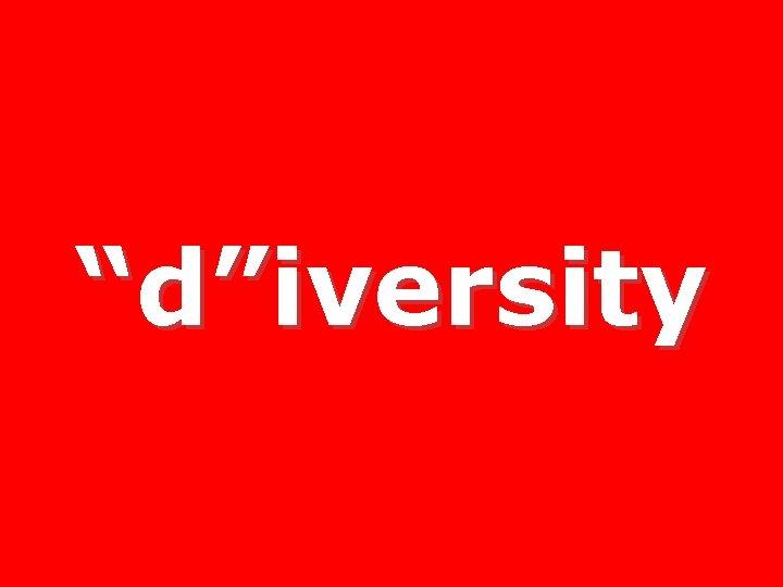 """""""d""""iversity"""