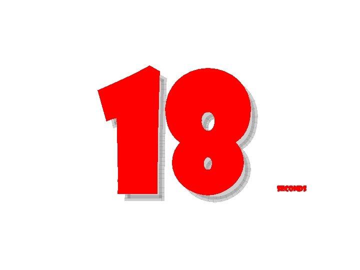 18 seconds