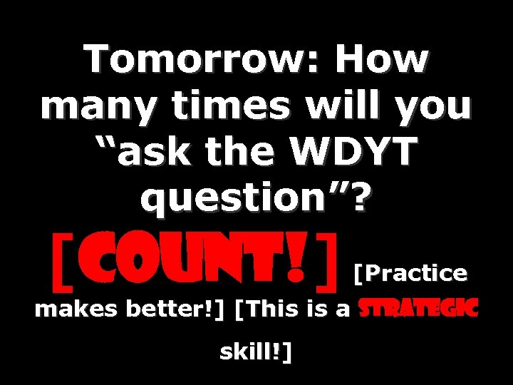"Tomorrow: How many times will you ""ask the WDYT question""? [Count!] [Practice makes better!]"