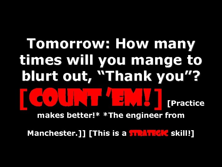"Tomorrow: How many times will you mange to blurt out, ""Thank you""? [Count 'em!]"