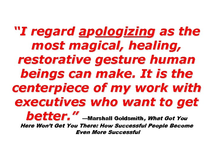 """I regard apologizing as the most magical, healing, restorative gesture human beings can make."