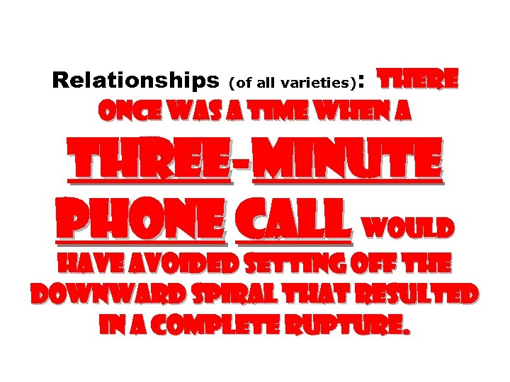 Relationships (of all varieties): THERE ONCE WAS A TIME WHEN A THREE-MINUTE PHONE CALL