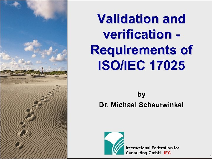 Validation and verification Requirements of ISO/IEC 17025 by Dr. Michael Scheutwinkel International Federation for