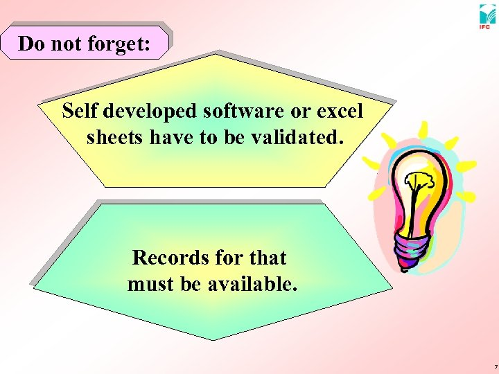 Do not forget: Self developed software or excel sheets have to be validated. Records