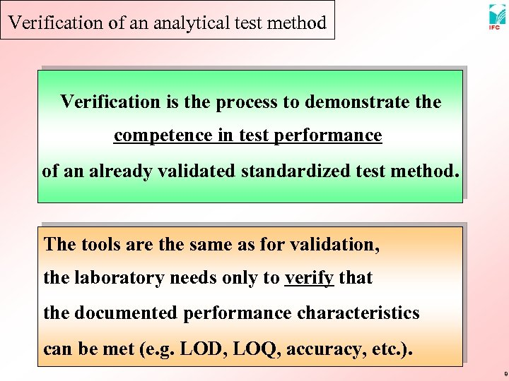 Verification of an analytical test method Verification is the process to demonstrate the competence