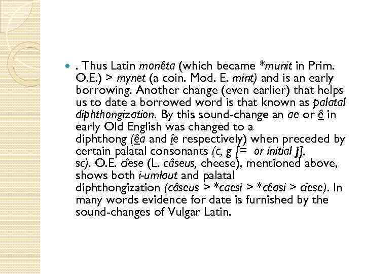 . Thus Latin monêta (which became *munit in Prim. O. E. ) >