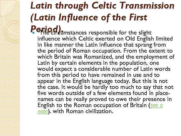 Latin through Celtic Transmission (Latin Influence of the First Period). The circumstances responsible for