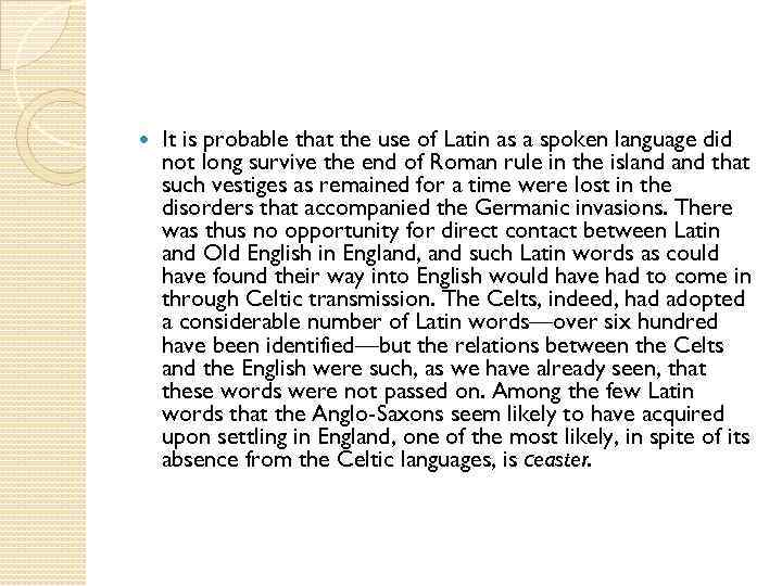 It is probable that the use of Latin as a spoken language did