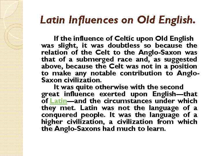 Latin Influences on Old English. If the influence of Celtic upon Old English was