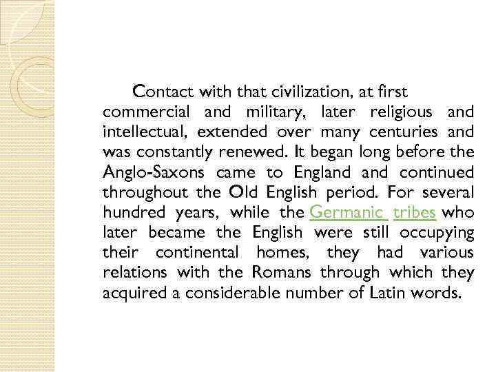 Contact with that civilization, at first commercial and military, later religious and intellectual, extended