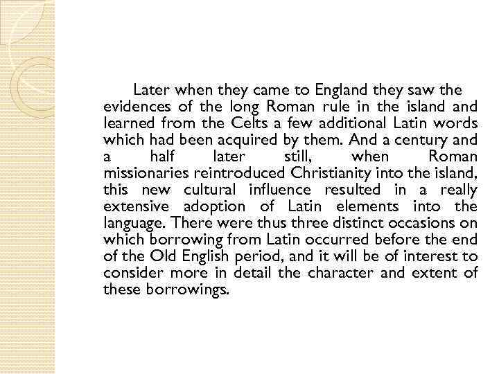 Later when they came to England they saw the evidences of the long Roman